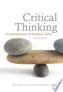 """Critical Thinking, fifth edition: An Introduction to the Basic Skills"" by Jonathan Lavery, Willam Hughes"