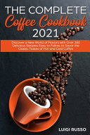 The Complete Coffee Cookbook 2021