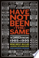 """""""Have Not Been the Same: The CanRock Renaissance, 1985-1995"""" by Michael Barclay, Ian A.D. Jack, Jason Schneider"""