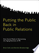 """Putting the Public Back in Public Relations: How Social Media Is Reinventing the Aging Business of PR"" by Brian Solis, Deirdre K. Breakenridge"