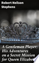 A Gentleman Player  His Adventures on a Secret Mission for Queen Elizabeth Book