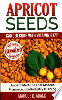 Apricot Seeds - Cancer Cure with Vitamin B17?