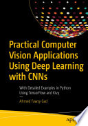 Practical Computer Vision Applications Using Deep Learning with CNNs