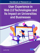 Handbook of Research on User Experience in Web 2 0 Technologies and Its Impact on Universities and Businesses