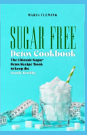 Sugar Free Detox Cookbook