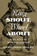 Ring Shout, Wheel About: The Racial Politics of Music and Dance in ...