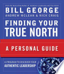 """Finding Your True North: A Personal Guide"" by Bill George, Andrew McLean, Nick Craig"