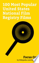 """""""Focus On: 100 Most Popular United States National Film Registry Films"""" by Wikipedia contributors"""