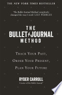 The Bullet Journal Method  Track Your Past  Order Your Present  Plan Your Future