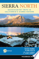 """Sierra North: Backcountry Trips in California's Sierra Nevada"" by Kathy Morey, Mike White, Stacey Corless, Thomas Winnett"