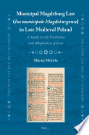 Municipal Magdeburg Law (Ius municipale Magdeburgense) in Late Medieval Poland