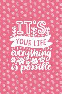 It s Your Life Everything Is Possible  Notebook with Inspirational Quotes Inside   Trendy Pink Book PDF