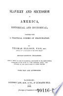 Slavery And Secession In America Historical And Economical Together With A Practical Scheme Of Emancipation 2 Ed
