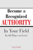 Become a Recognized Authority in Your Field in 60 Days Or Less!