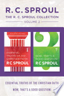 The R C Sproul Collection Volume 2 Essential Truths Of The Christian Faith Now That S A Good Question