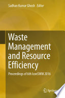 """""""Waste Management and Resource Efficiency: Proceedings of 6th IconSWM 2016"""" by Sadhan Kumar Ghosh"""