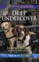 Deep Undercover (Mills & Boon Love Inspired Suspense) (True Blue K-9 Unit, Book 5)