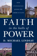Faith in the Halls of Power   How Evangelicals Joined the American Elite
