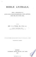 Bible Animals  being a description of every living creature mentioned in the Scriptures from the ape to the coral     With one hundred new designs by W  F  Keyl  T  W  Wood  and E  A  Smith  etc