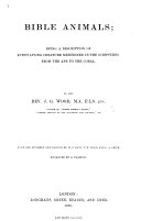 Bible Animals; being a description of every living creature mentioned in the Scriptures from the ape to the coral ... With one hundred new designs by W. F. Keyl, T. W. Wood, and E. A. Smith, etc