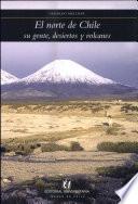 El norte de Chile  : su gente, desiertos y volcanes