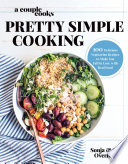 """A Couple Cooks Pretty Simple Cooking: 100 Delicious Vegetarian Recipes to Make You Fall in Love with Real Food"" by Sonja Overhiser, Alex Overhiser"