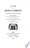 La vie de Jésus-Christ, au point de vue de la science