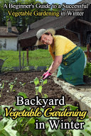 Backyard Vegetable Gardening in Winter Pdf/ePub eBook