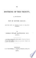 The Doctrine Of The Trinity A Doctrine Not Of Divine Origin And The Duty Of Christian Men In Relation Thereto