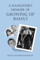 A DAUGHTER'S MEMOIR OF GROWING UP BAHÁ'Í