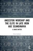 Ancestor Worship and the Elite in Late Iron Age Scandinavia