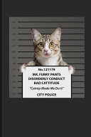 No  121179 Mr  Furry Pants Disorderly Conduct Bad Cattitude Catnip Made Me Do It  City Police  Cat Journal Notebook