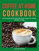 Coffee at Home Cookbook
