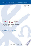 Jesus Wept  The Significance of Jesus    Laments in the New Testament Book