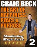 The Art of Happiness  Peace   Purpose  Manifesting Magic