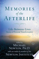 """Memories of the Afterlife: Life Between Lives Stories of Personal Transformation"" by Michael Newton"