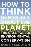 How to Think Seriously About the Planet: The Case for an Environmental Conservatism Pdf