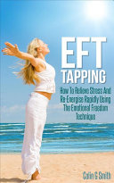 EFT Tapping  How To Relieve Stress And Re Energise Rapidly Using The Emotional Freedom Technique