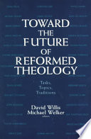 Toward the Future of Reformed Theology Book