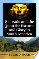 Eldorado and the Quest for Fortune and Glory in South America