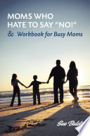 Moms Who Hate to Say    NO     and Workbook for Busy Moms Book