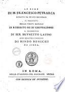 Le rime di M. Francesco Petrarca estratte da vn suo originale. Il Trattato delle virtu morali di Roberto re di Gerusalemme. Il Tesoretto di ser Brunetto Latini. Con quattro canzoni di Bindo Bonichi da Siena