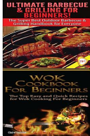 Ultimate Barbecue and Grilling for Beginners and Wok Cookbook for Beginners