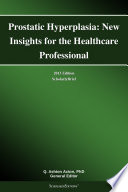 Prostatic Hyperplasia New Insights For The Healthcare Professional 2013 Edition Book PDF