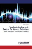 Terahertz Endoscopic System for Cancer Detection
