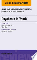 Psychosis in Youth  An Issue of Child and Adolescent Psychiatric Clinics of North America