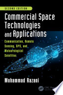 Commercial Space Technologies and Applications  Communication  Remote Sensing  GPS  and Meteorological Satellites  Second Edition Book