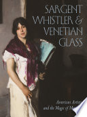 Sargent Whistler And Venetian Glass