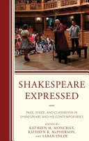 Shakespeare Expressed: Page, Stage, and Classroom in ...