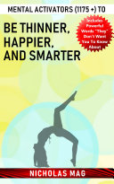 Mental Activators  1175    to Be Thinner  Happier  and Smarter